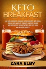 Keto Breakfast: Low Carb Cookbook, Including Hot Breakfasts, Keto Bread, Cereal, Bars, Waffles, Pancakes, Muffins, Shakes, and Smoothi Cover Image