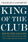 King of the Club: Richard Grasso and the Survival of the New York Stock Exchange Cover Image