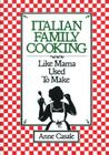 Italian Family Cooking: Like Mamma Used to Make Cover Image