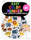 Easy Color By Number For Adults Large Print: Dinosaur, Sea Life, Animals, Butterfly, and Much More! Cover Image