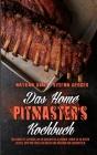 Das Home Pitmaster's Kochbuch: Der Komplette Leitfaden, Um Ein Grillmeister Zu Werden. Lernen Sie Die Besten Rezepte, Tipps Und Tricks Zum Grillen Un Cover Image