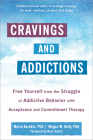 Cravings and Addictions: Free Yourself from the Struggle of Addictive Behavior with Acceptance and Commitment Therapy Cover Image