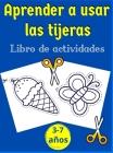 Aprender a usar las tijeras- libro de actividades: Libro perfecto para que los niños aprendan a usar las tijeras - Más de 60 ejercicios - Formas, líne Cover Image