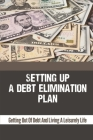 Setting Up A Debt Elimination Plan: Getting Out Of Debt And Living A Leisurely Life: How To Be Debt Free Fast Cover Image