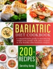 Bariatric Diet Cookbook: A Comprehensive Guide to Maximizing Weight Loss Results with 200+ Recipes to Stay Healthy after Bariatric Surgery Cover Image