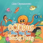 An Octopus Who Was Too Touchy Feely Cover Image