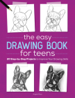 The Easy Drawing Book for Teens: 20 Step-By-Step Projects to Improve Your Drawing Skills Cover Image