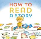 How to Read a Story: (Illustrated Children's Book, Picture Book for Kids, Read Aloud Kindergarten Books) Cover Image