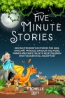 Five Minute Stories: Enchanted Bedtime Stories For Kids, Unicorn, Princess, Dragon and more. Fables and Fairy Tales to Help Children and To Cover Image