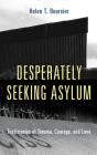 Desperately Seeking Asylum: Testimonies of Trauma, Courage, and Love Cover Image