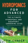Hydroponics for Advanced: The Ultimate Hydroponic and Aquaponic Gardening Guide Cover Image