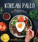 Korean Paleo: 80 Bold-Flavored, Gluten- and Grain-Free Recipes Cover Image