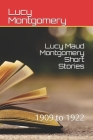Lucy Maud Montgomery Short Stories: 1909 to 1922 Cover Image