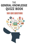 The General Knowledge Quizz Book 1001 Quiz Questions: Ideal For Any Quizmaster Cover Image