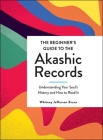 The Beginner's Guide to the Akashic Records: Understanding Your Soul's History and How to Read It Cover Image
