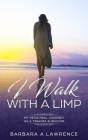 I Walk with a Limp: My Personal Journey as a Trauma Survivor Cover Image