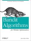 Bandit Algorithms for Website Optimization: Developing, Deploying, and Debugging Cover Image