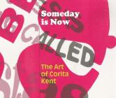 Someday Is Now: The Art of Corita Kent Cover Image