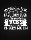 My cooking is so fabulous even the smoke alarm cheers me on: Recipe Notebook to Write In Favorite Recipes - Best Gift for your MOM - Cookbook For Writ Cover Image