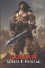 Conan: The Thief, The Conqueror, The King: The Collected Adventures of the World's Greatest Barbarian (Illustrated Edition) Cover Image