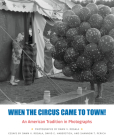 When the Circus Came to Town! An American Tradition in Photographs Cover Image
