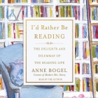 I'd Rather Be Reading Lib/E: The Delights and Dilemmas of the Reading Life Cover Image