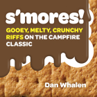 S'mores!: Gooey, Melty, Crunchy Riffs on the Campfire Classic Cover Image