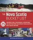 The Nova Scotia Bucket List: 25 Unforgettable Experiences, Adventures and Destinations Selected by Nova Scotia's Best Travel Writers Cover Image