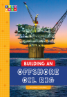 Building an Offshore Oil Rig (Sequence Amazing Structures) Cover Image