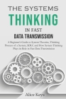 The Systems Thinking in Fast Data Transmission: A Beginner's Guide to System Theories, Thinking Process of a System, SDLC and How System Thinking Play Cover Image