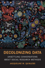 Decolonizing Data: Unsettling Conversations about Social Research Methods Cover Image