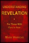 Understanding Revelation: For Those With Ears To Hear Cover Image