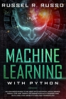 Machine Learning with Python: An Advanced Guide to Go Deep into Artificial Intelligence. Tools, Tips and Tricks for Going into Data Science and Data Cover Image