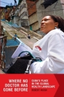 Where No Doctor Has Gone Before. Cuba's Place in the Global Health Landscape Cover Image