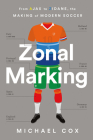 Zonal Marking: From Ajax to Zidane, the Making of Modern Soccer Cover Image
