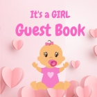 Its a Girl Guest Book - Perfect for Any Baby Registry and for Guests to Leave Well-Wishes, Great for Celebrating Baby Birthdays Cover Image
