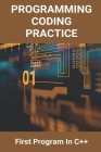Programming Coding Practice: First Program In C++: Coding Programming Courses Cover Image