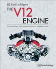 The V12 Engine: The Technology, Evolution and Impact of V12-Engined Cars: 1909-2005 Cover Image