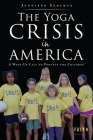 The Yoga Crisis in America: A Wake-Up Call to Protect the Children Cover Image