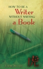 How to Be a Writer Without Writing a Book Cover Image