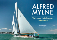 Alfred Mylne The Leading Yacht Designer: Volume 1 1896-1920 Cover Image