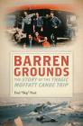 Barren Grounds: The Story of the Tragic Moffatt Canoe Trip Cover Image