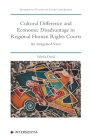 Cultural Difference and Economic Disadvantage in Regional Human Rights Courts: An Integrated View (Intersentia Studies on Courts and Judges) Cover Image