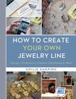 How to Create Your Own Jewelry Line: Design - Production - Finance - Marketing & More Cover Image