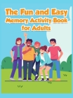 The Fun and Easy Memory Activity Book for Adults: Engaging Brain Games-Easy and Logic Puzzles Relaxing Memory and Writing Activities Including Colorin Cover Image