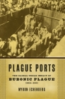 Plague Ports: The Global Urban Impact of Bubonic Plague, 1894-1901 Cover Image