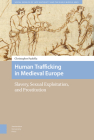 Human Trafficking in Medieval Europe: Slavery, Sexual Exploitation, and Prostitution Cover Image