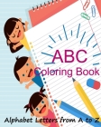 ABC Coloring Book/ Alphabet Letters from A to Z: : Letter Tracing Book for Preschoolers, Learning Activity Book for Preschool, Handwriting Workbook Cover Image