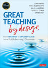 Great Teaching by Design: From Intention to Implementation in the Visible Learning Classroom Cover Image