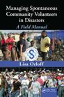 Managing Spontaneous Community Volunteers in Disasters: A Field Manual Cover Image